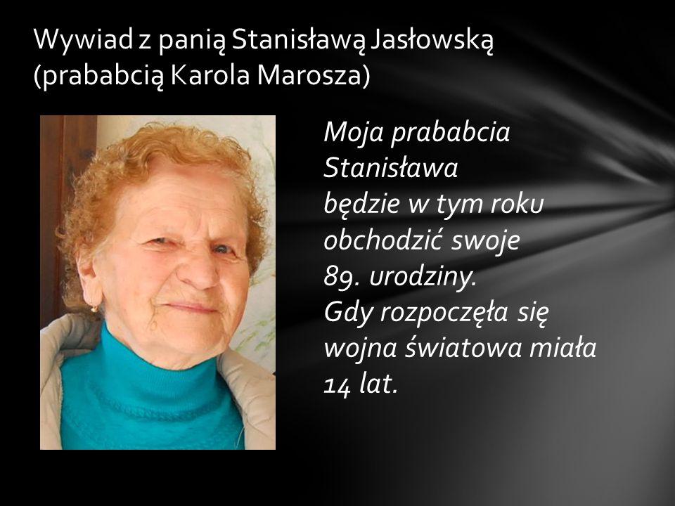Wywiad z panią Stanisławą Jasłowską (prababcią Karola Marosza)