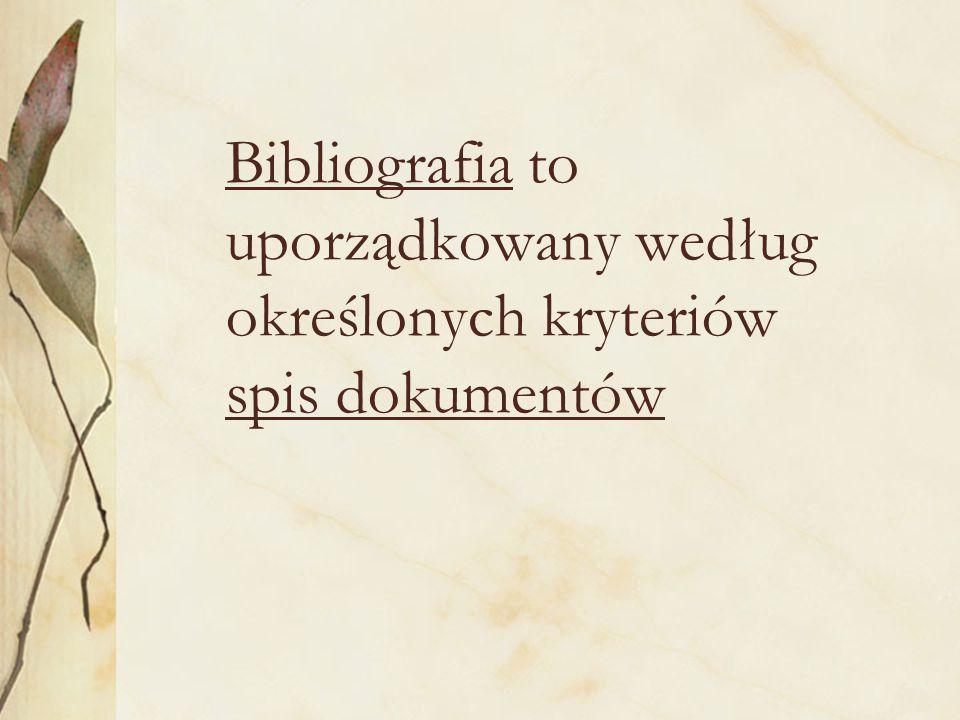 Bibliografia to uporządkowany według określonych kryteriów spis dokumentów
