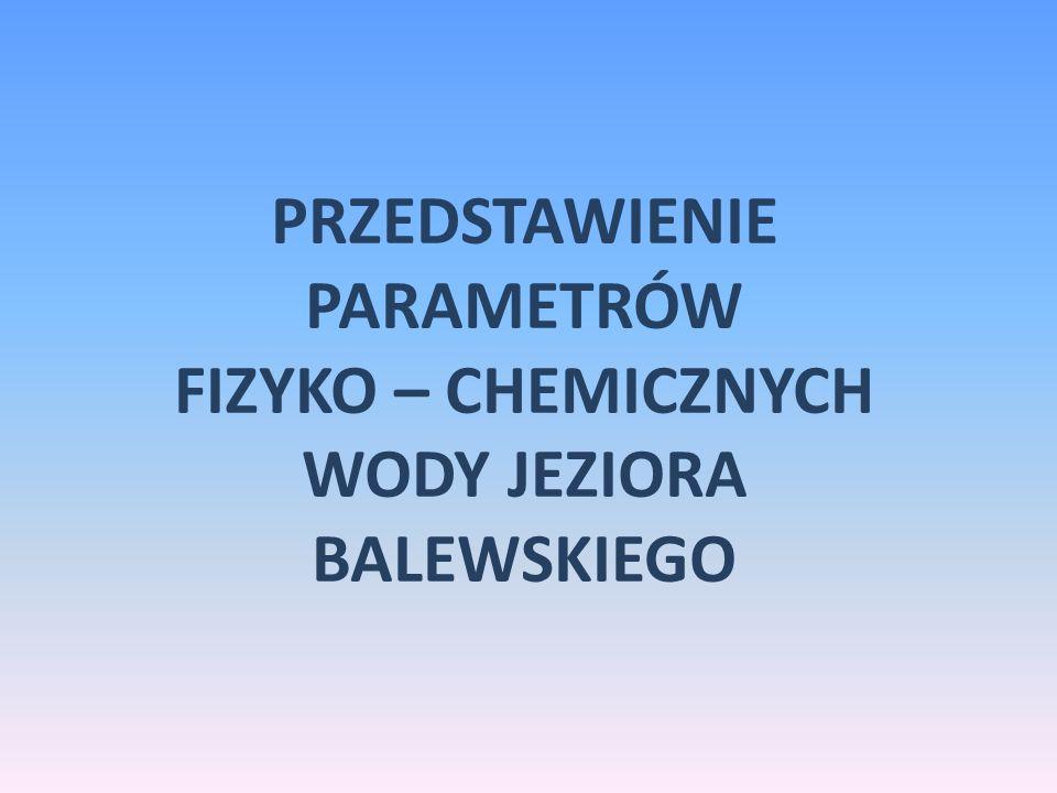 Przedstawienie parametrów fizyko – chemicznych wody jeziora balewskiego
