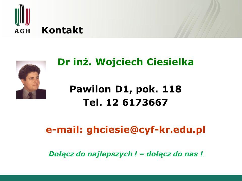 Dr inż. Wojciech Ciesielka Pawilon D1, pok. 118 Tel. 12 6173667