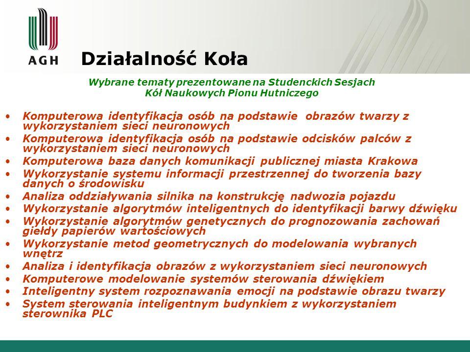 Działalność Koła Wybrane tematy prezentowane na Studenckich Sesjach. Kół Naukowych Pionu Hutniczego.