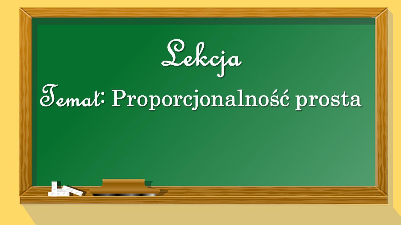 Temat: Proporcjonalność prosta