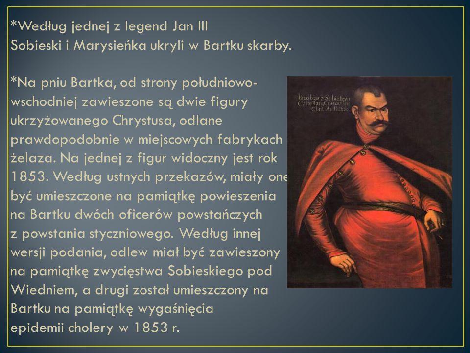 *Według jednej z legend Jan III Sobieski i Marysieńka ukryli w Bartku skarby.