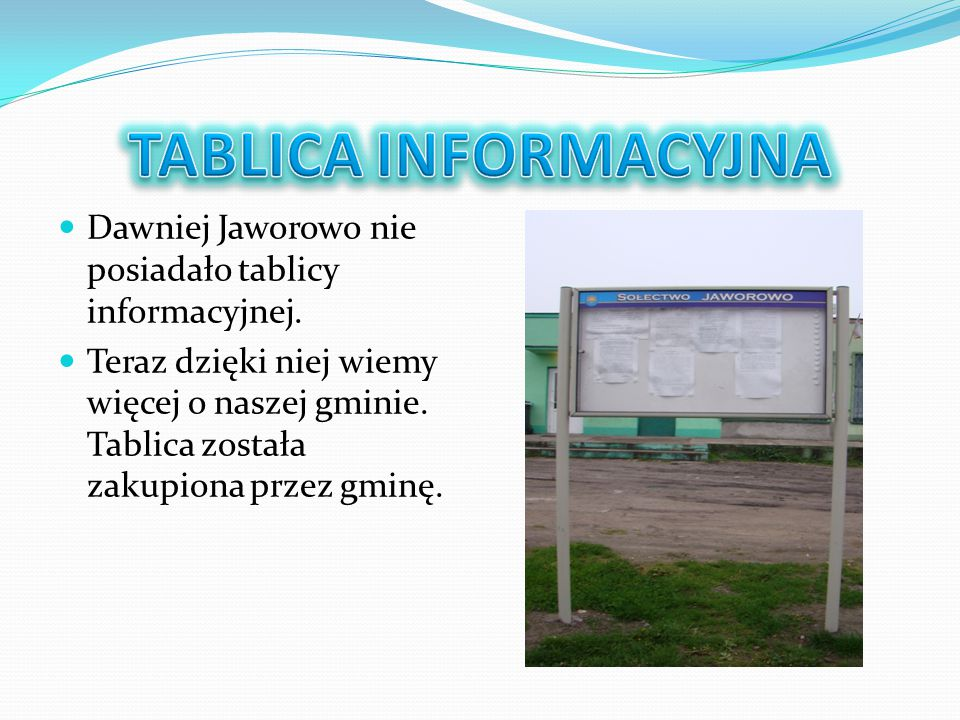 TABLICA INFORMACYJNA Dawniej Jaworowo nie posiadało tablicy informacyjnej.