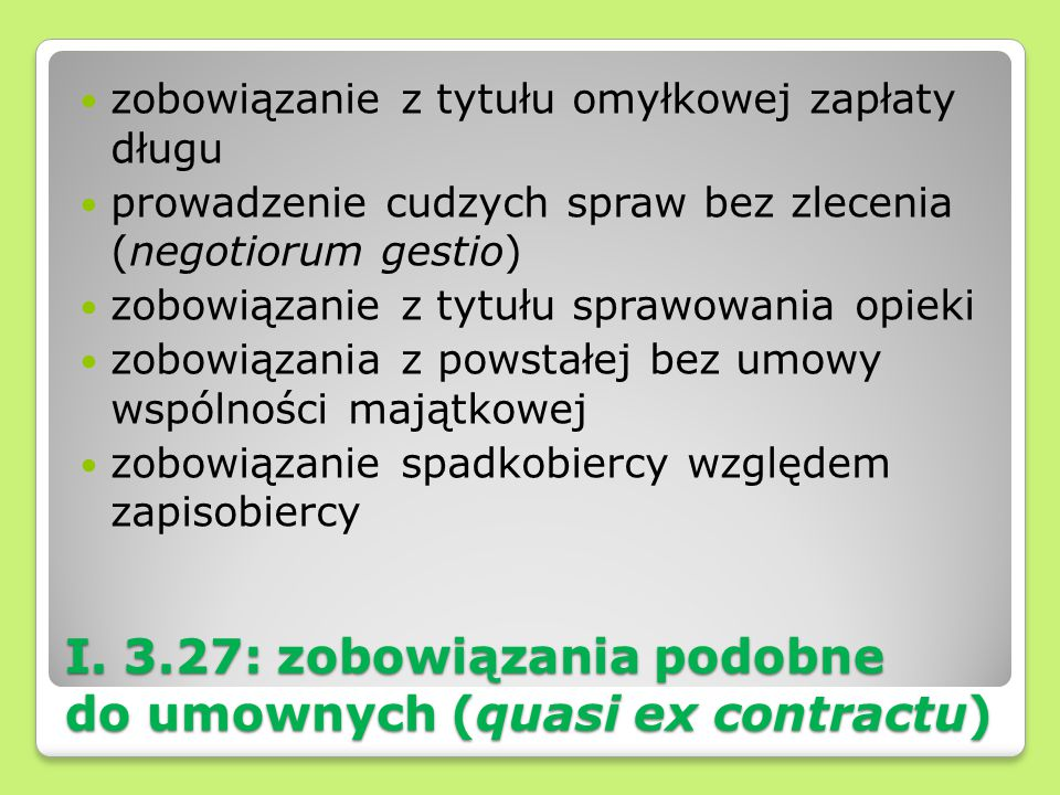 I. 3.27: zobowiązania podobne do umownych (quasi ex contractu)
