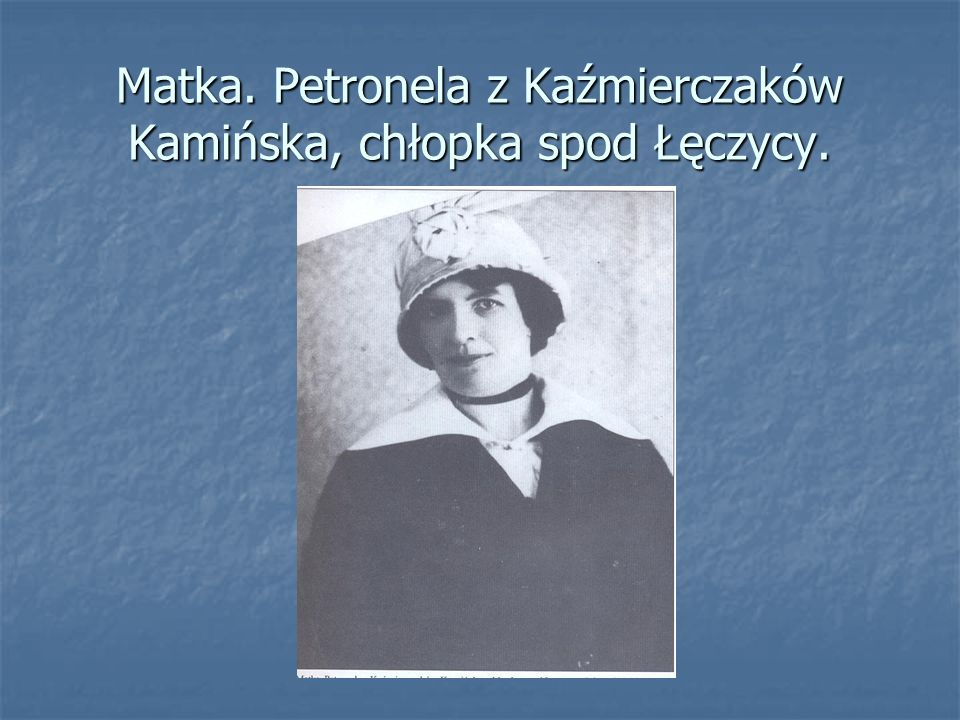 Matka. Petronela z Kaźmierczaków Kamińska, chłopka spod Łęczycy.
