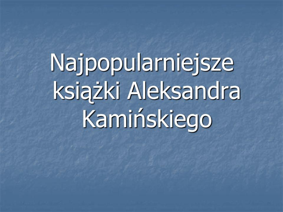 Najpopularniejsze książki Aleksandra Kamińskiego