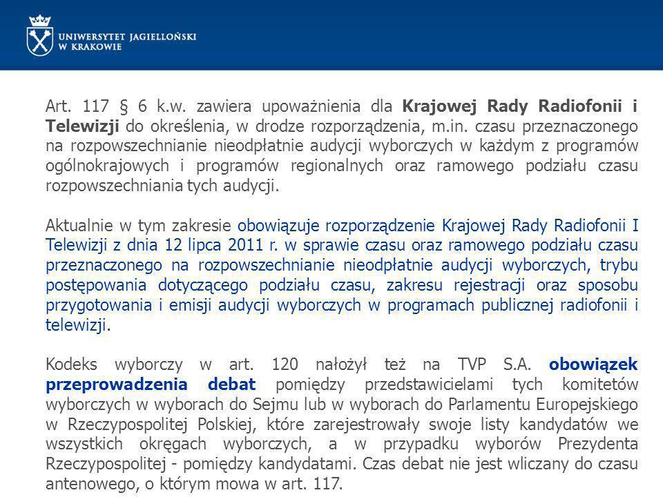 Art. 117 § 6 k.w. zawiera upoważnienia dla Krajowej Rady Radiofonii i Telewizji do określenia, w drodze rozporządzenia, m.in. czasu przeznaczonego na rozpowszechnianie nieodpłatnie audycji wyborczych w każdym z programów ogólnokrajowych i programów regionalnych oraz ramowego podziału czasu rozpowszechniania tych audycji.