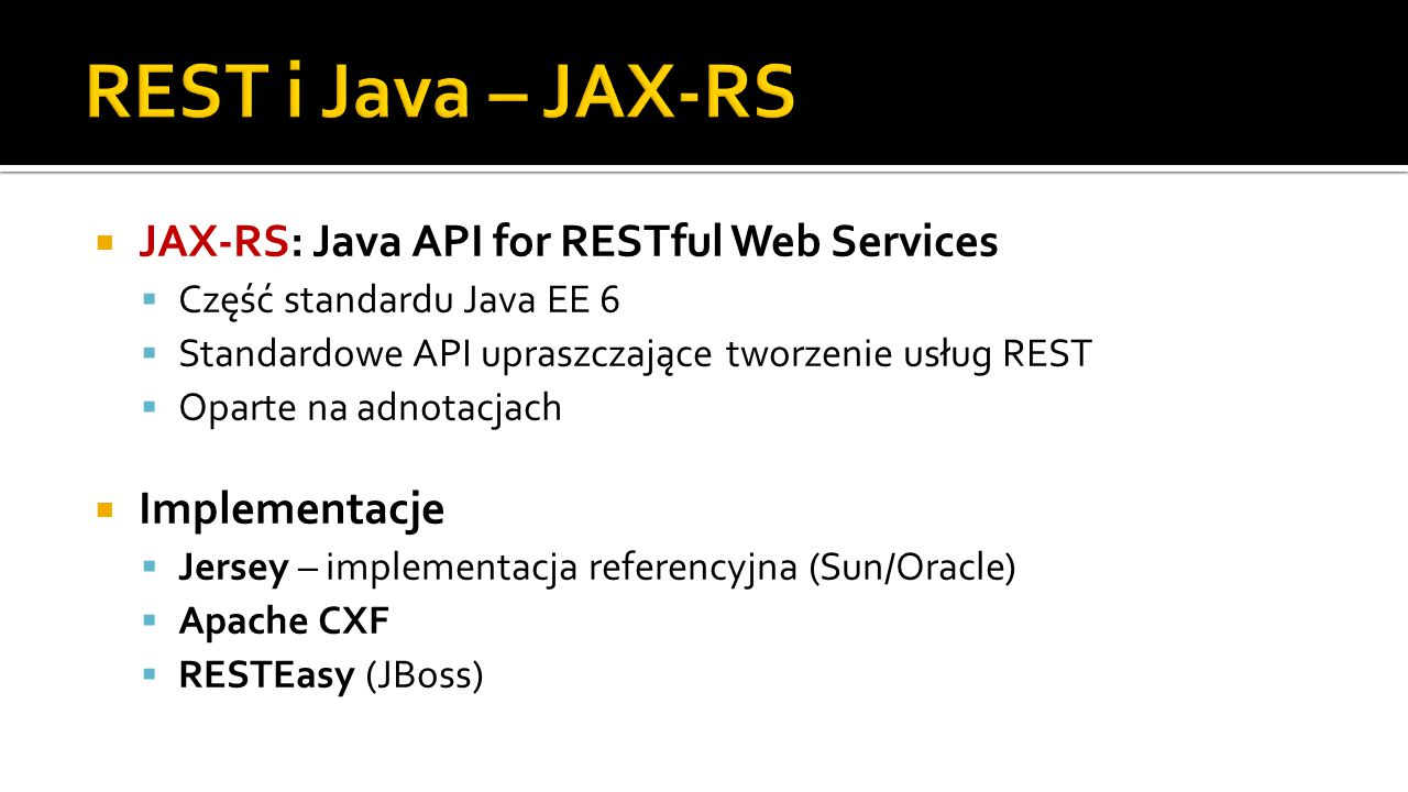 REST i Java – JAX-RS JAX-RS: Java API for RESTful Web Services