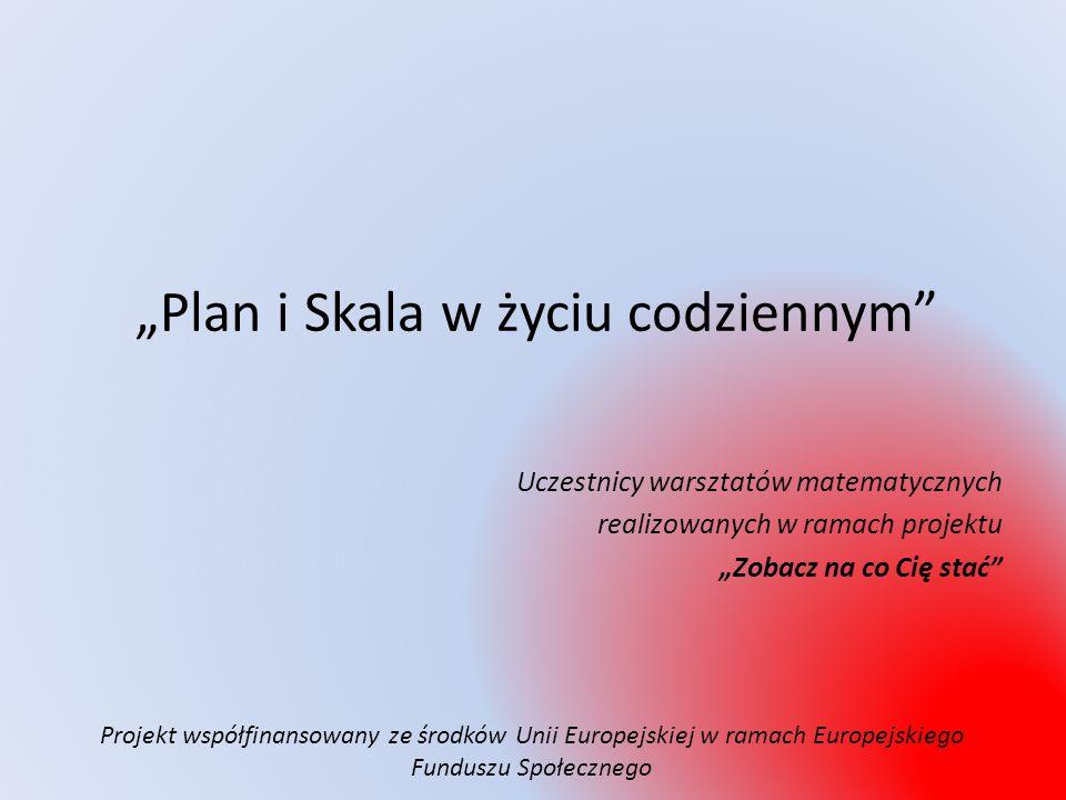 """""""Plan i Skala w życiu codziennym"""