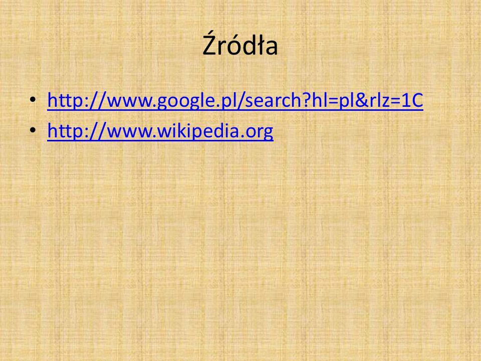 Źródła http://www.google.pl/search hl=pl&rlz=1C