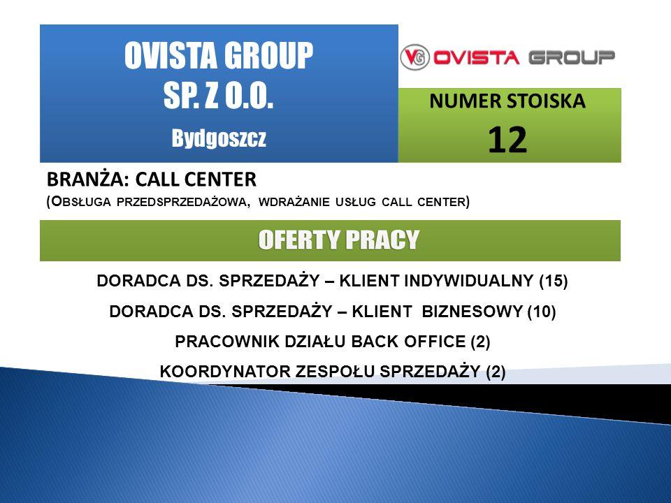 OVISTA GROUP SP. Z O.O. Bydgoszcz NUMER STOISKA 12 BRANŻA: CALL CENTER