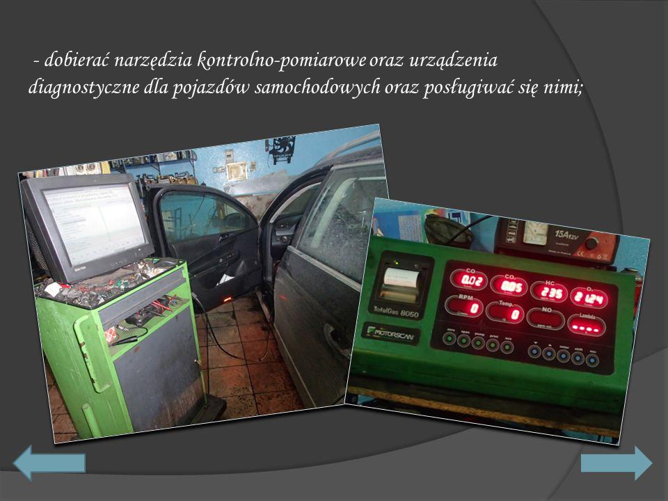 - dobierać narzędzia kontrolno-pomiarowe oraz urządzenia diagnostyczne dla pojazdów samochodowych oraz posługiwać się nimi;