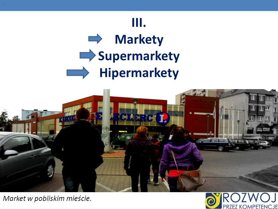 III. Markety Supermarkety Hipermarkety