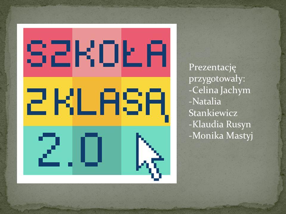 Prezentację przygotowały: -Celina Jachym -Natalia Stankiewicz -Klaudia Rusyn -Monika Mastyj