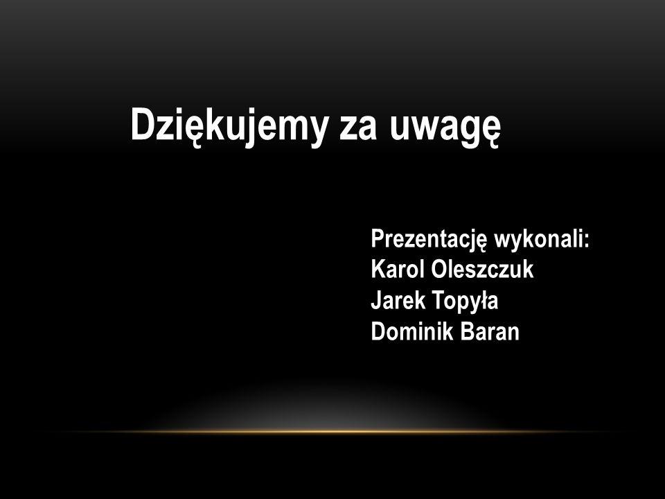 Dziękujemy za uwagę Prezentację wykonali: Karol Oleszczuk Jarek Topyła