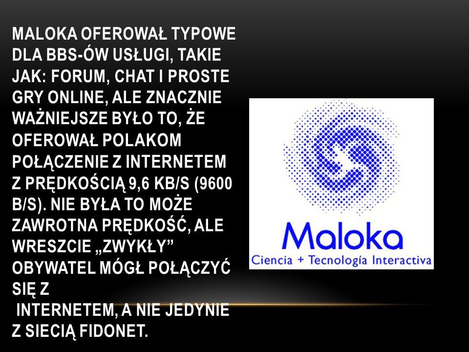 Maloka oferował typowe dla BBS-ów usługi, takie jak: forum, chat i proste gry online, ale znacznie ważniejsze było to, że oferował Polakom połączenie z Internetem z prędkością 9,6 kb/s (9600 b/s).