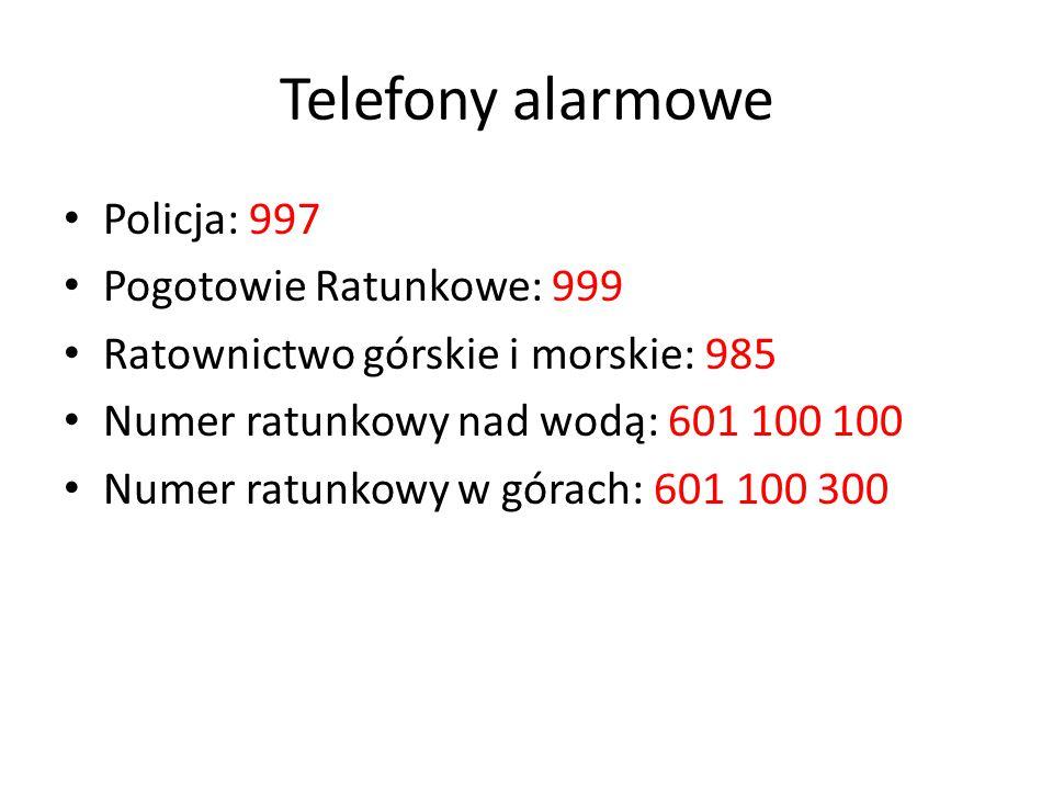 Telefony alarmowe Policja: 997 Pogotowie Ratunkowe: 999
