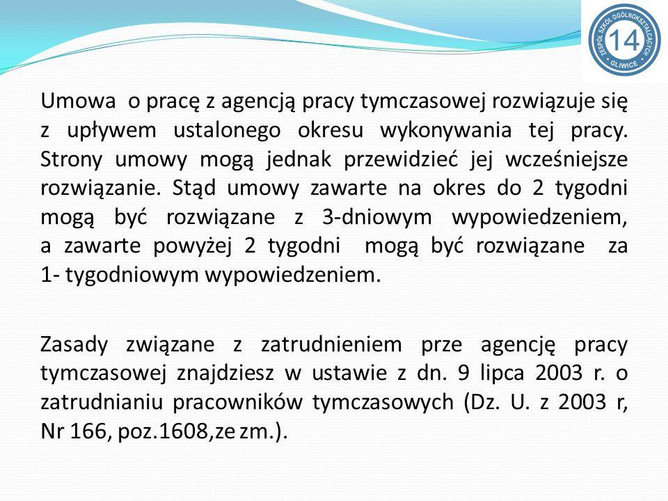 Umowa o pracę z agencją pracy tymczasowej rozwiązuje się z upływem ustalonego okresu wykonywania tej pracy.