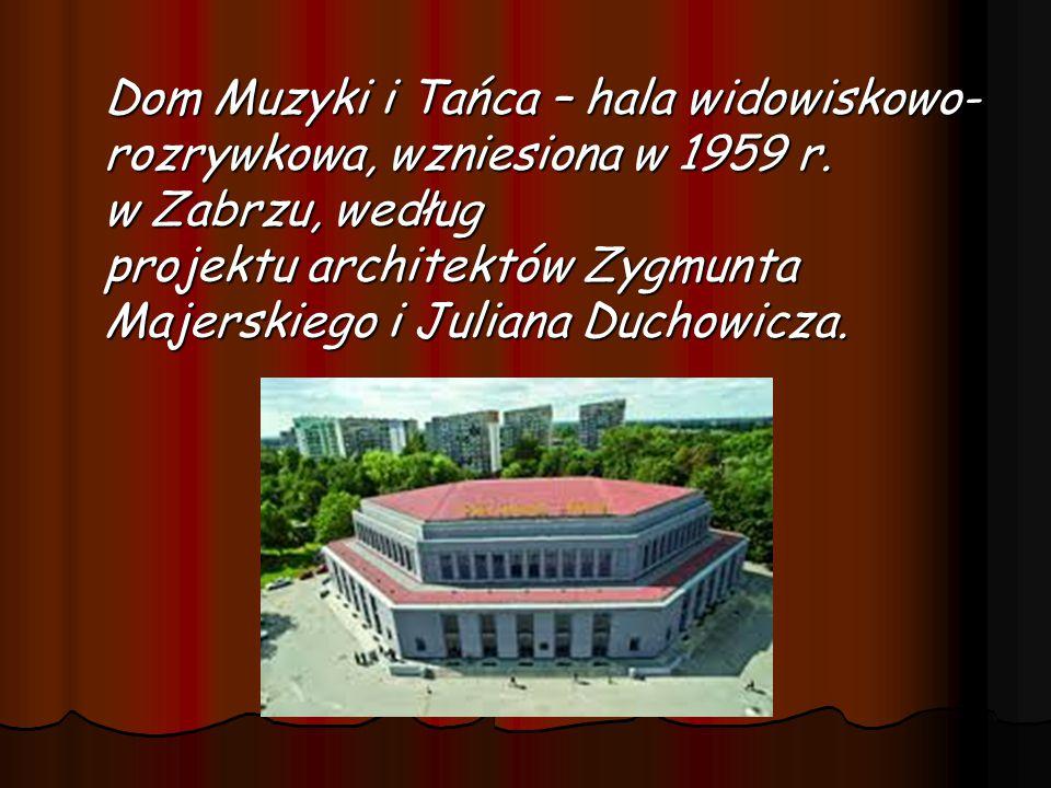 Dom Muzyki i Tańca – hala widowiskowo-rozrywkowa, wzniesiona w 1959 r