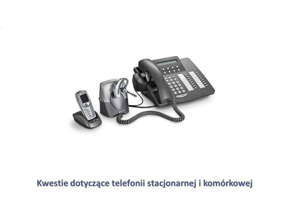 Kwestie dotyczące telefonii stacjonarnej i komórkowej