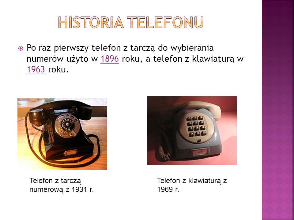HISTORIA TELEFONU Po raz pierwszy telefon z tarczą do wybierania numerów użyto w 1896 roku, a telefon z klawiaturą w 1963 roku.