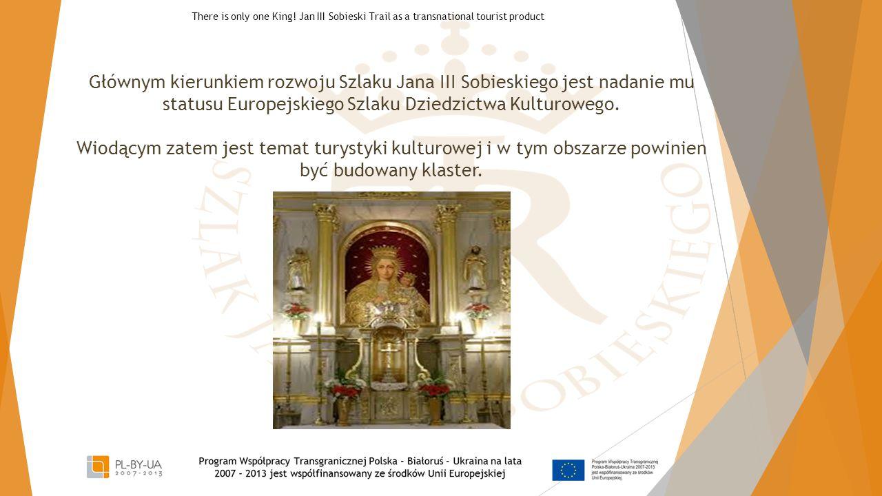 Głównym kierunkiem rozwoju Szlaku Jana III Sobieskiego jest nadanie mu statusu Europejskiego Szlaku Dziedzictwa Kulturowego. Wiodącym zatem jest temat turystyki kulturowej i w tym obszarze powinien być budowany klaster.