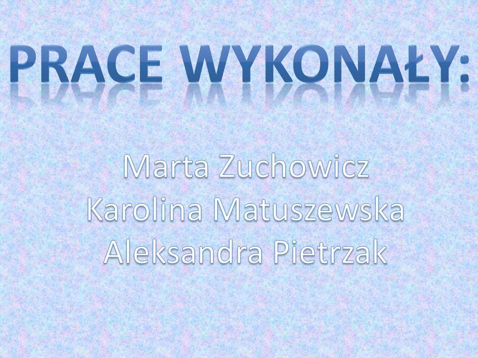Marta Zuchowicz Karolina Matuszewska Aleksandra Pietrzak