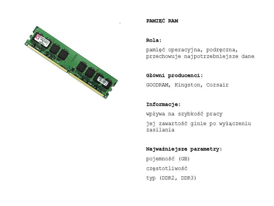 PAMIĘĆ RAM Rola: pamięć operacyjna, podręczna, przechowuje najpotrzebniejsze dane. Główni producenci: