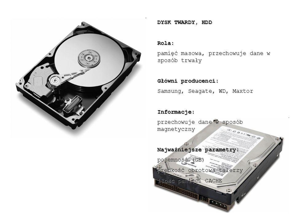 DYSK TWARDY, HDD Rola: pamięć masowa, przechowuje dane w sposób trwały. Główni producenci: Samsung, Seagate, WD, Maxtor.