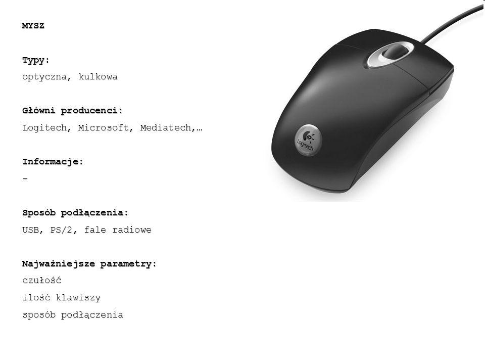 MYSZ Typy: optyczna, kulkowa. Główni producenci: Logitech, Microsoft, Mediatech,… Informacje: -