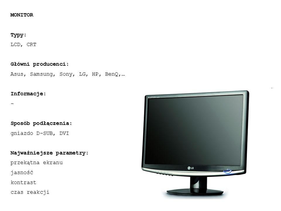 MONITOR Typy: LCD, CRT. Główni producenci: Asus, Samsung, Sony, LG, HP, BenQ,… Informacje: - Sposób podłączenia: