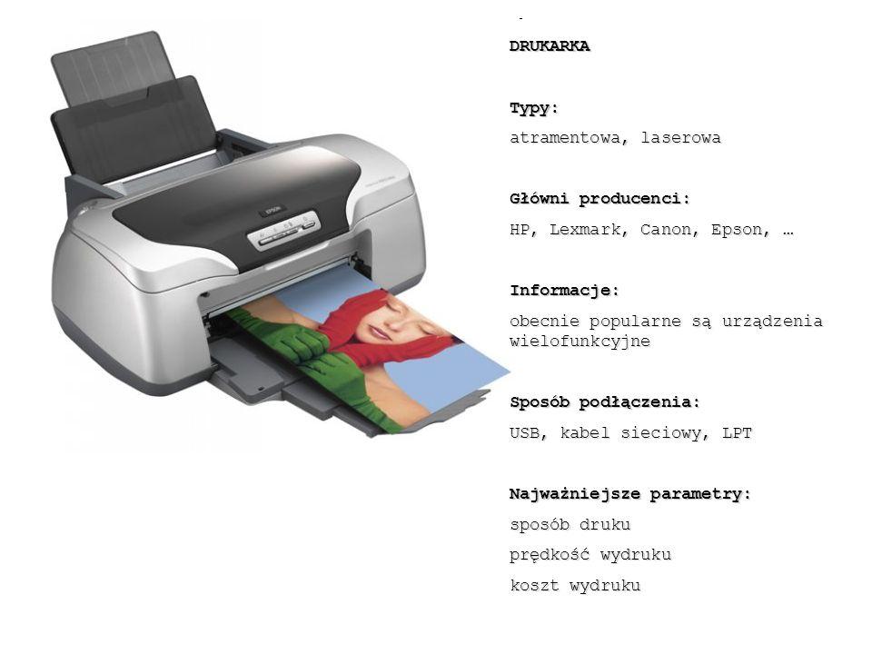 DRUKARKA Typy: atramentowa, laserowa. Główni producenci: HP, Lexmark, Canon, Epson, … Informacje: