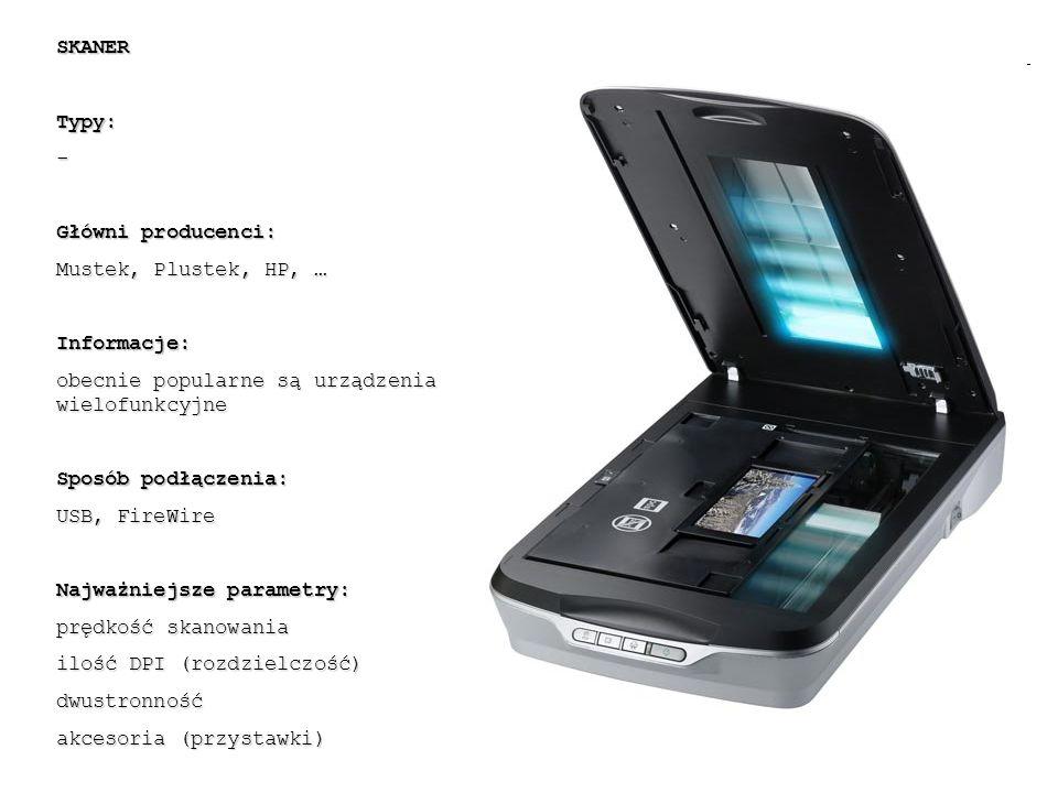 SKANER Typy: - Główni producenci: Mustek, Plustek, HP, … Informacje: obecnie popularne są urządzenia wielofunkcyjne.