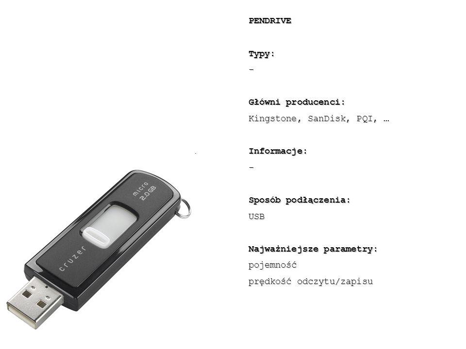PENDRIVE Typy: - Główni producenci: Kingstone, SanDisk, PQI, … Informacje: Sposób podłączenia: