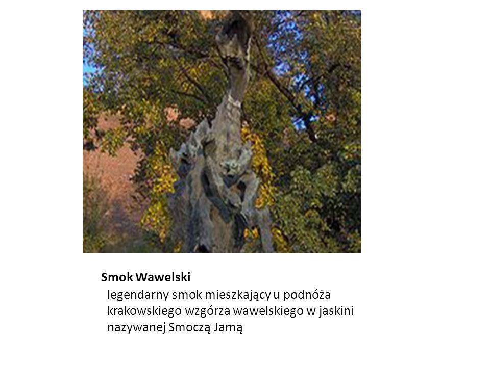 Smok Wawelski legendarny smok mieszkający u podnóża krakowskiego wzgórza wawelskiego w jaskini nazywanej Smoczą Jamą.
