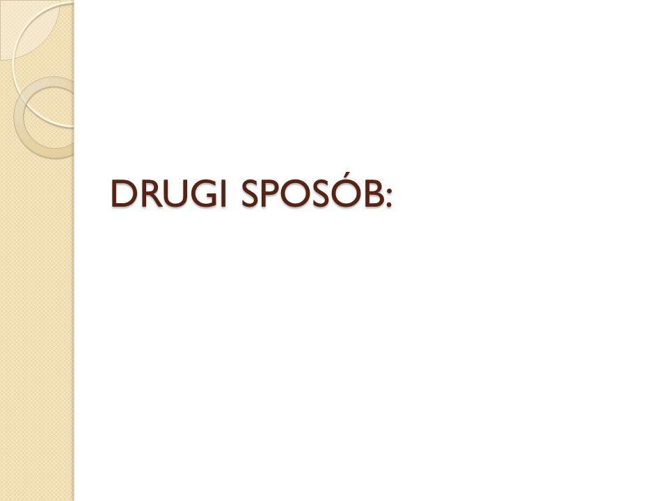 DRUGI SPOSÓB: