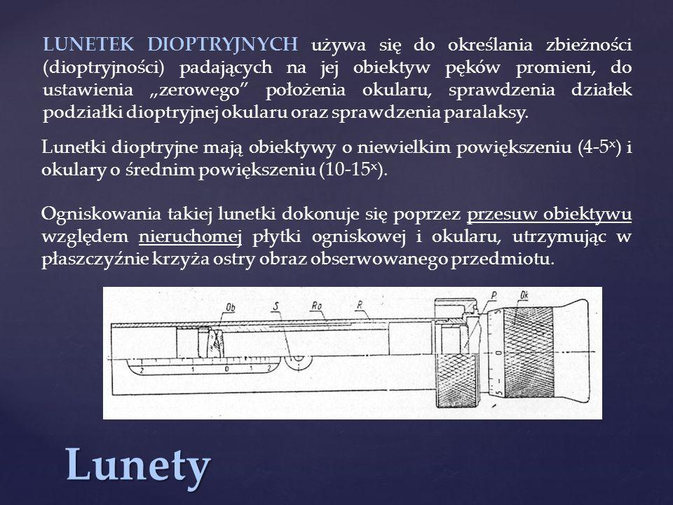 """LUNETEK DIOPTRYJNYCH używa się do określania zbieżności (dioptryjności) padających na jej obiektyw pęków promieni, do ustawienia """"zerowego położenia okularu, sprawdzenia działek podziałki dioptryjnej okularu oraz sprawdzenia paralaksy."""