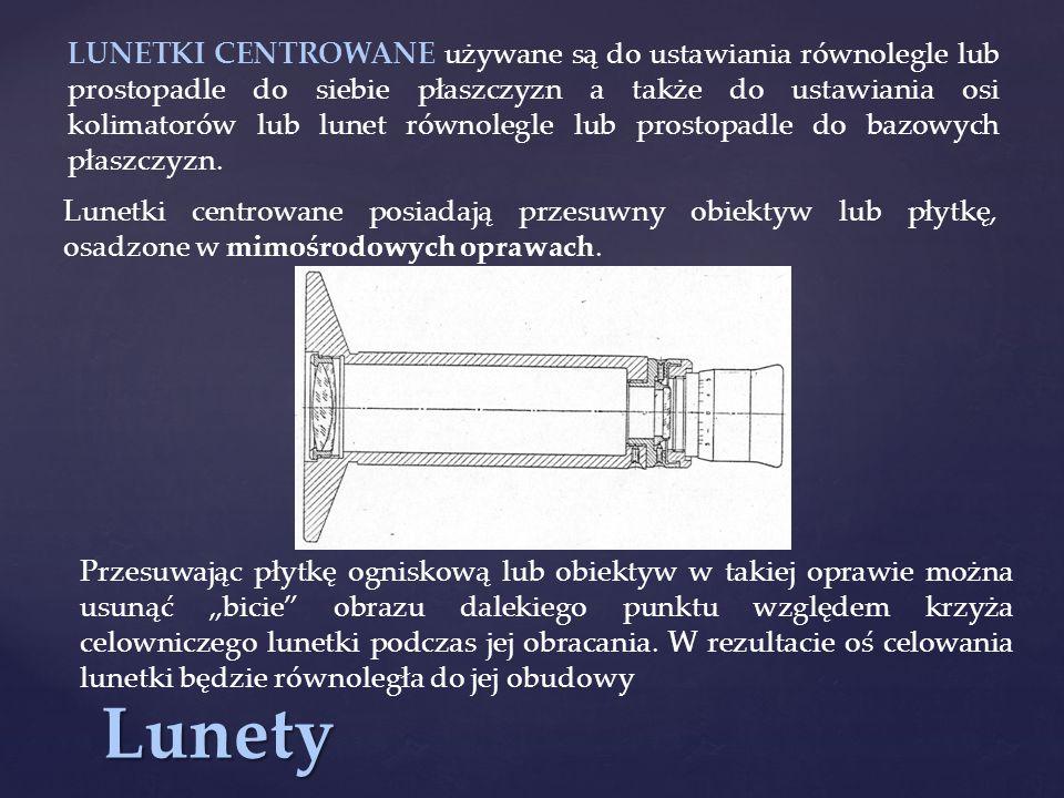 LUNETKI CENTROWANE używane są do ustawiania równolegle lub prostopadle do siebie płaszczyzn a także do ustawiania osi kolimatorów lub lunet równolegle lub prostopadle do bazowych płaszczyzn.