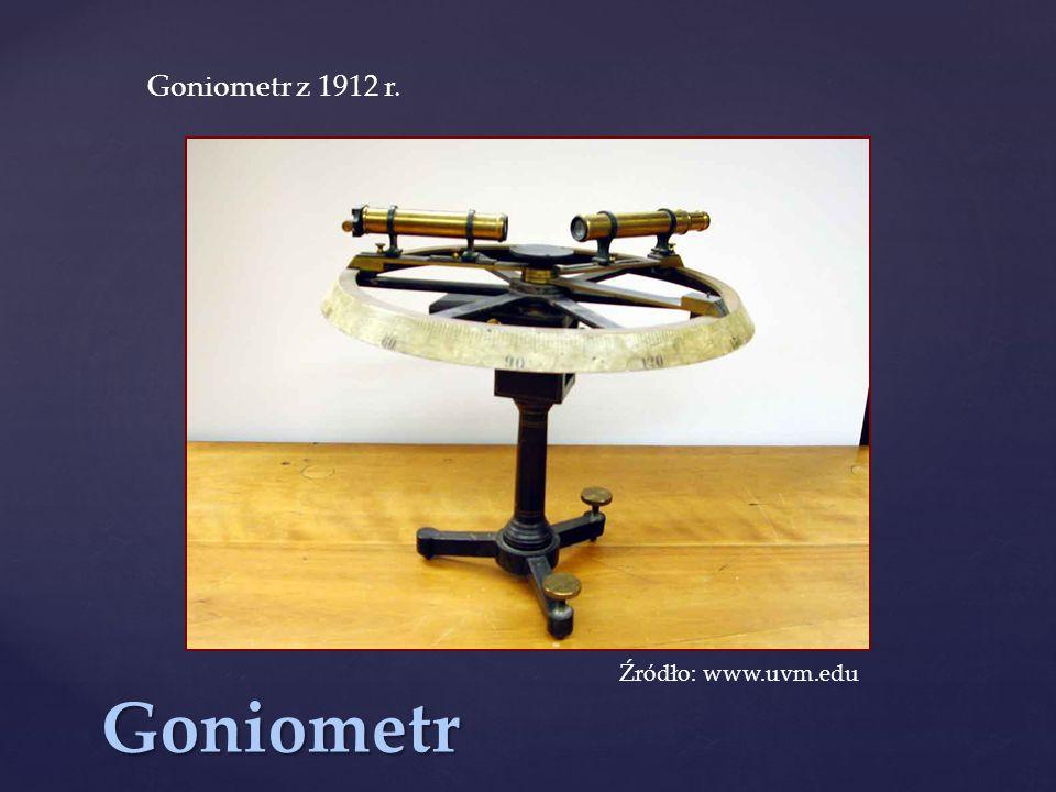Goniometr z 1912 r. Źródło: www.uvm.edu Goniometr