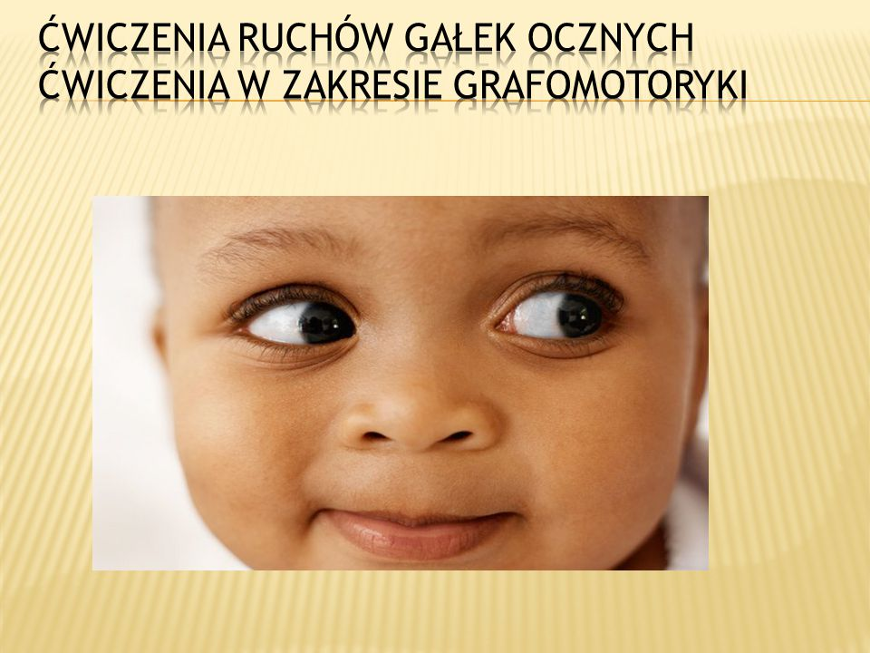 Ćwiczenia ruchów gałek ocznych Ćwiczenia w zakresie grafomotoryki