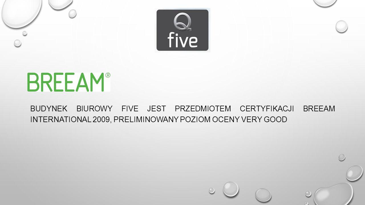 budynek biurowy FIVE jest przedmiotem certyfikacji BREEAM International 2009, preliminowany poziom oceny Very Good