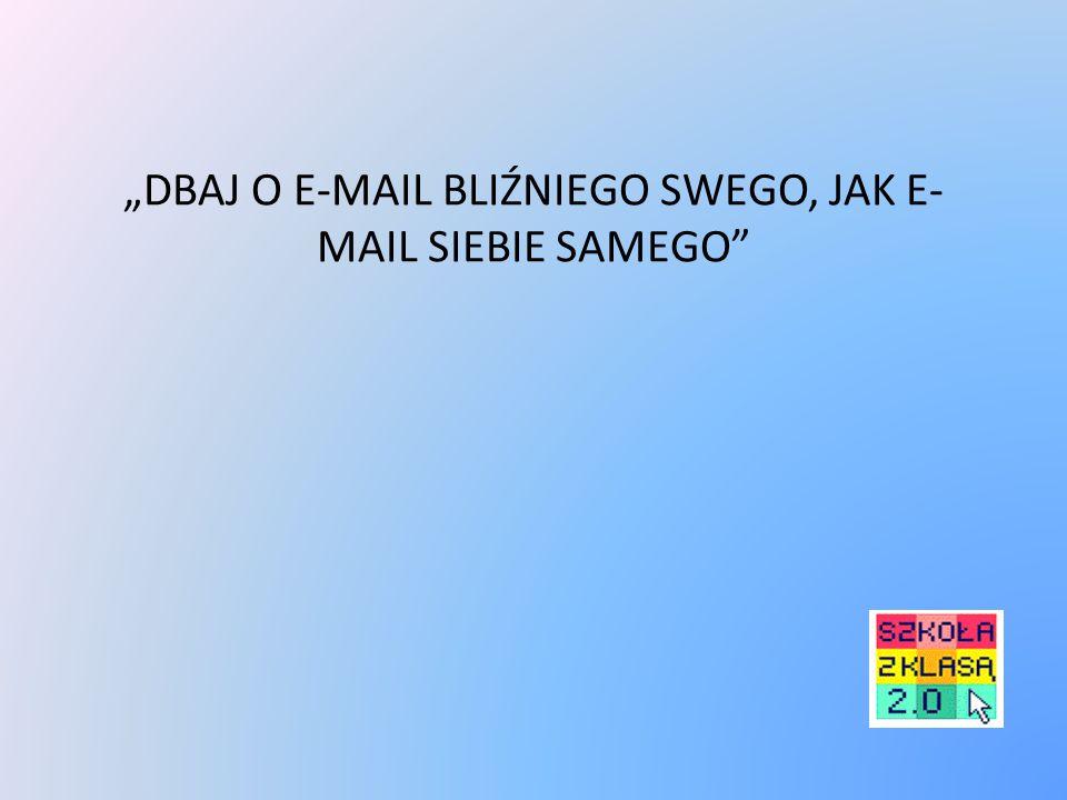 """""""DBAJ O E-MAIL BLIŹNIEGO SWEGO, JAK E-MAIL SIEBIE SAMEGO"""