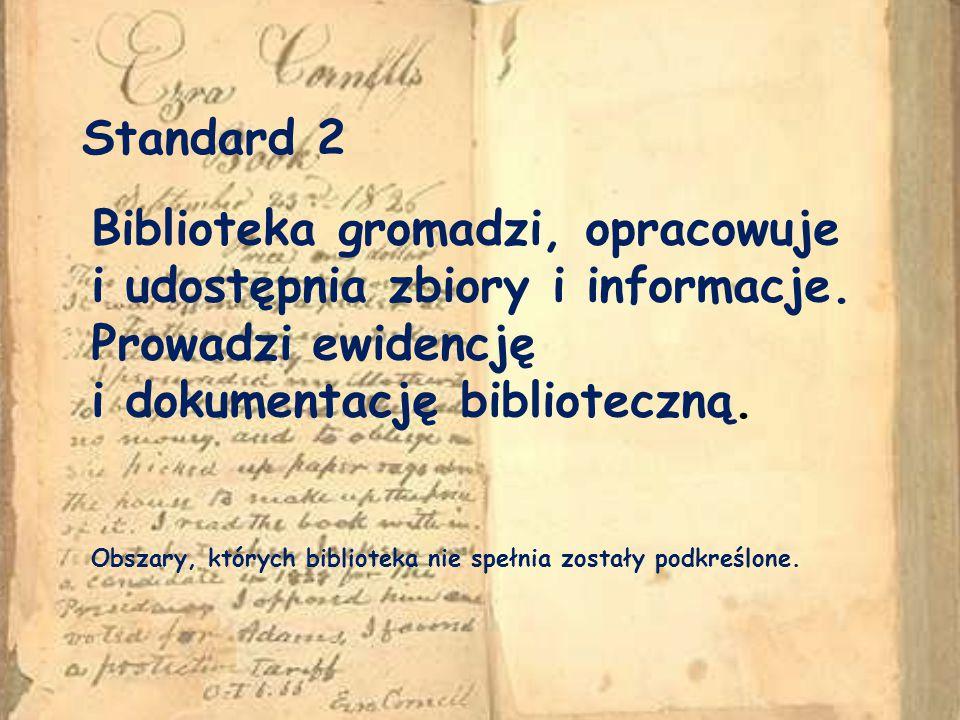 Standard 2 Biblioteka gromadzi, opracowuje i udostępnia zbiory i informacje. Prowadzi ewidencję i dokumentację biblioteczną.