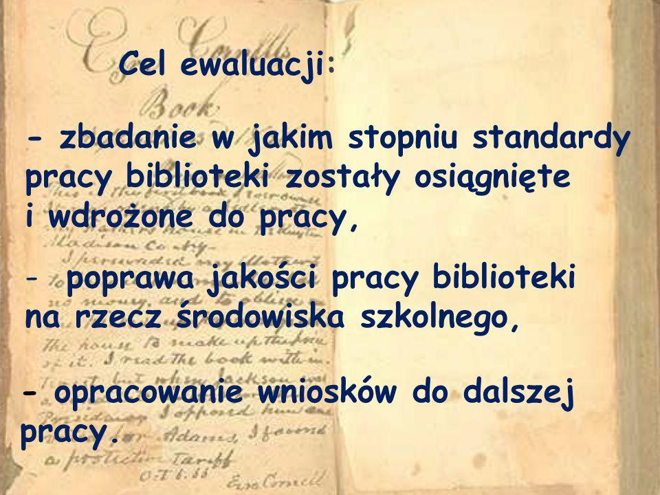 Cel ewaluacji: - zbadanie w jakim stopniu standardy. pracy biblioteki zostały osiągnięte. i wdrożone do pracy,