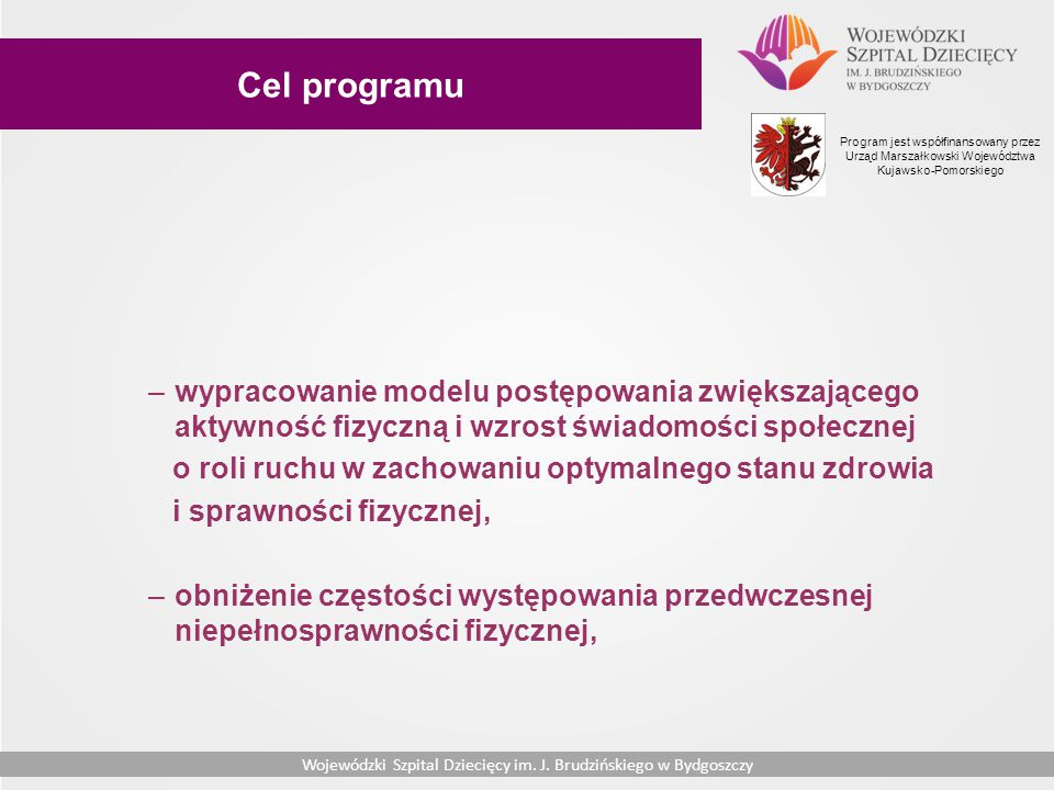 Cel programu Program jest współfinansowany przez Urząd Marszałkowski Województwa Kujawsko-Pomorskiego.