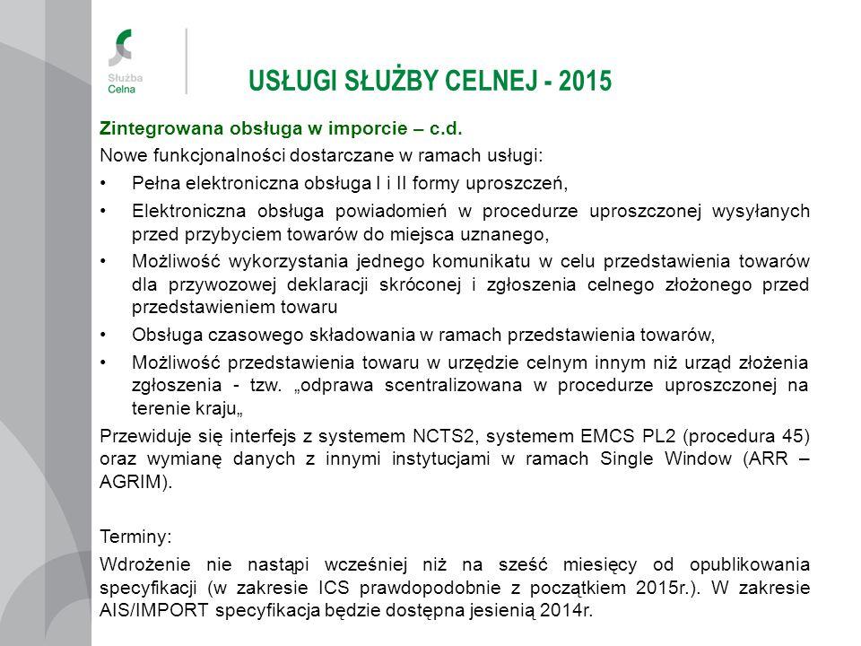 USŁUGI SŁUŻBY CELNEJ - 2015 Zintegrowana obsługa w imporcie – c.d.