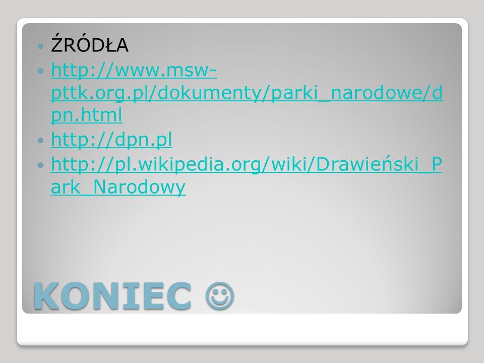 ŹRÓDŁA http://www.msw- pttk.org.pl/dokumenty/parki_narodowe/d pn.html. http://dpn.pl. http://pl.wikipedia.org/wiki/Drawieński_P ark_Narodowy.