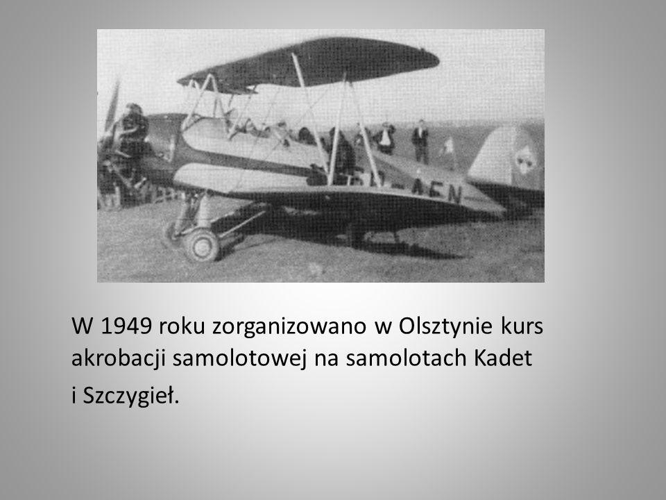W 1949 roku zorganizowano w Olsztynie kurs akrobacji samolotowej na samolotach Kadet