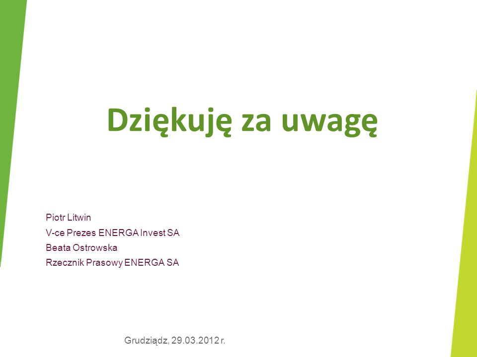 Dziękuję za uwagę Piotr Litwin V-ce Prezes ENERGA Invest SA